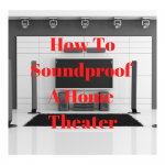 How To Soundproof Your Home Theater Like A Boss.