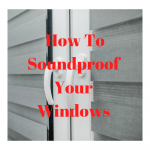 How To Soundproof Your Windows For Peace And Quiet.