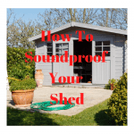 How To Easily Soundproof Your Shed Like A Pro.